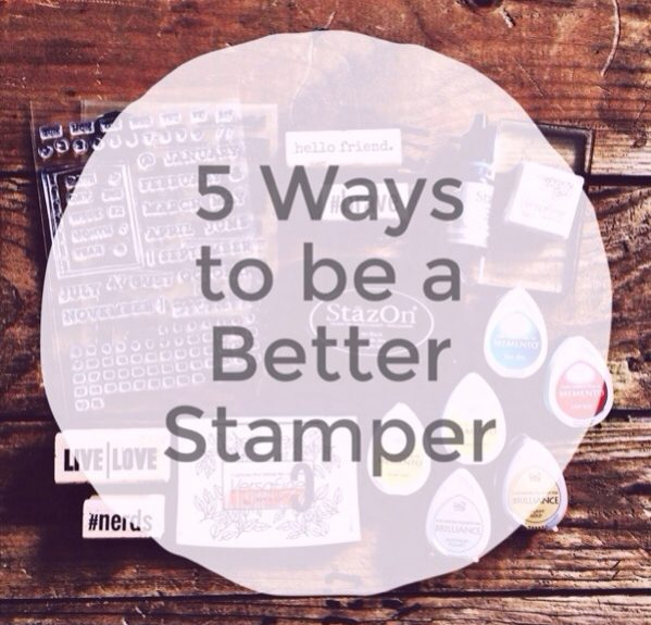 5 ways to be a better stamper